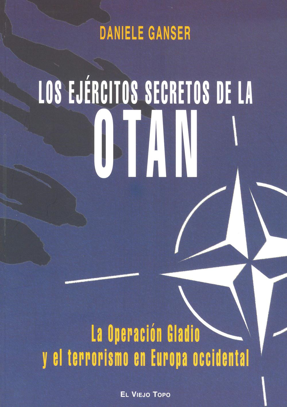 LOS EJÉRCITOS SECRETOS DE LA OTAN. LA OPERACIÓN GLADIO Y EL TERRORISMO EN EUROPA - DANIELE GANSER