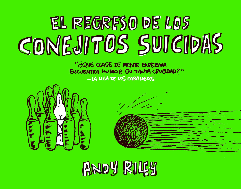 EL REGRESO DE LOS CONEJITOS SUICIDAS - RILEY, ANDY