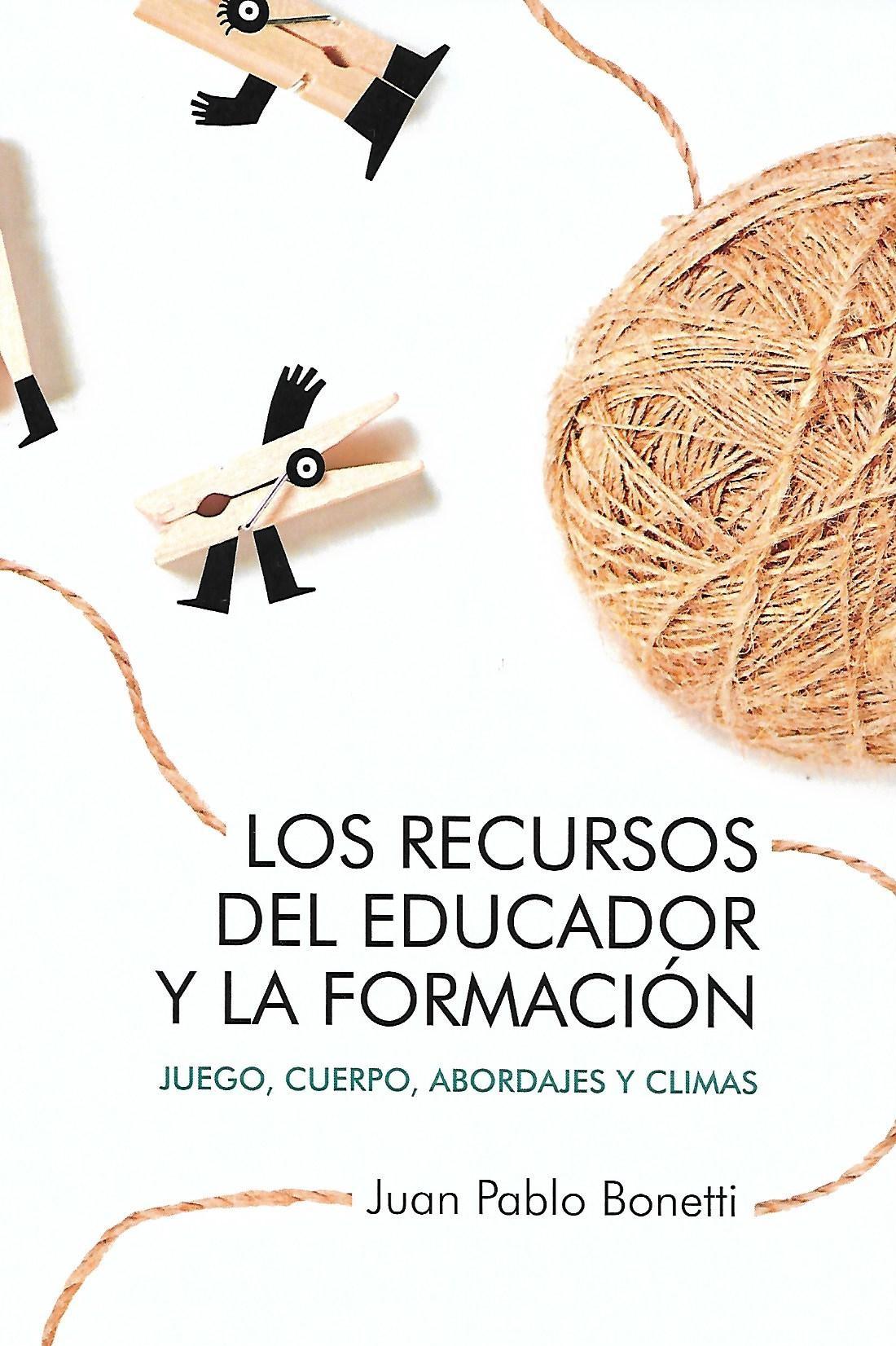 LOS RECURSOS DEL EDUCADOR: JUEGO, CUERPO, ABORDAJES Y CLIMAS - JUAN PABLO BONETTI